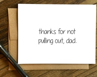 Funny Father's Day Card - Father's Day Card - Card for Dad - Not Pulling Out.