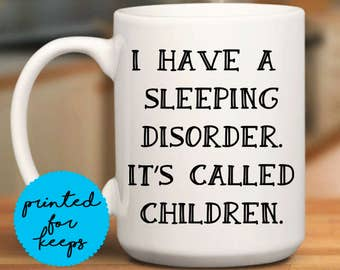 I have a sleeping disorder. It's called children. Coffee Mug/Funny Mug/Coffee Cup/Mug/Coffee Lover/Coffee Cup Gift/Mug Gift Idea