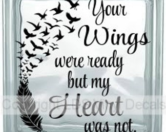 Your Wings were ready but my Heart was not - Memorial Vinyl Lettering for Glass Blocks