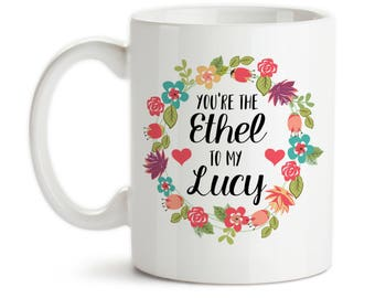 Coffee Mug, You're The Ethel To My Lucy Best Friends Forever Birthday Christmas, Gift Idea, Large Coffee Cup