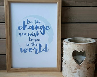Be The Change Print (A4 & A5) home decor, gift, picture, poster, wall art, decoration, design, inspiration, quote
