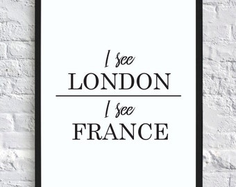 I see London, I see France – funny bathroom wall decor print (digital download)