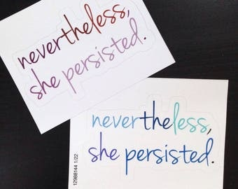 Vinyl Sticker Nevertheless, She Persisted Feminist Feminism Elizabeth Warren Resist Women's March Resistance Laptop Sticker stocking stuffer