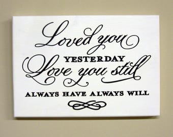 Loved You Yesterday Love You Still, White with black lettering. Wooden sign from Reclaimed Wood 8 inches by 6 inches