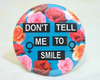 Large Don't Tell Me To Smile Feminist Pin