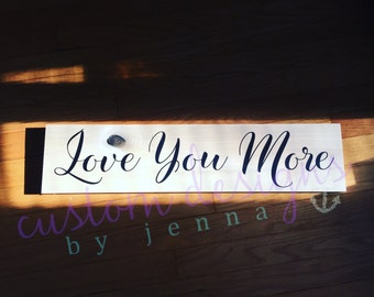 Love You More Wooden Sign || Love || Family || Photography Prop || Wedding || Engagement || Home Decor