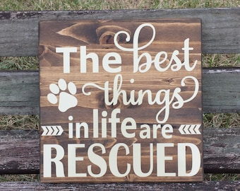 The best things in life are rescued - Dog rescue sign - Dog rescue -Dog sign - Animal Rescue - Pet rescue sign - Dog rescuer gift - Pet sign