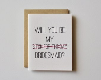 Will you Be My Brides Maid Card, Bridesmaid Card, Will you Be my Bridesmaid Card Funny, Bridesmaid Proposal, Gift, Will you Bitch for a Day