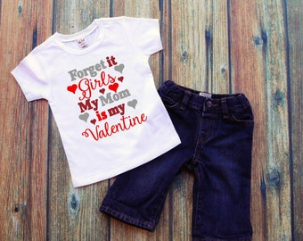 Forget it Girls My Mom is My Valentine Boy's Shirt, Valentine's Day Shirt/Bodysuit, Baby Boy Valentines Outfit