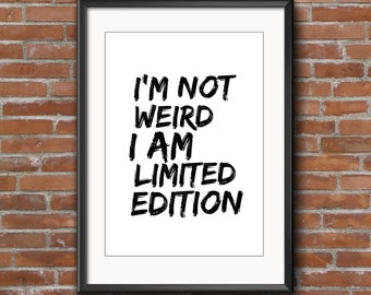 "Typography Print Quote ""I'm not weird I'm limited edition"" Printable Art Downloadable Print"