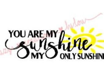 You are my sunshine my only sunshine digital cut file for htv-vinyl-decal-diy-plotter-vinyl cutter-craft cutter-svg format