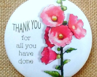 Thank You, Fridge Magnet, Thank You For All You Have Done, Pink Hollyhocks, Three Inch Round Art Magnet, Flowers, Thank You Gift