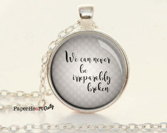 Fault in Our Stars - Quote Necklace - Irreparably Broken - John Green - Recovery -  (B4991)