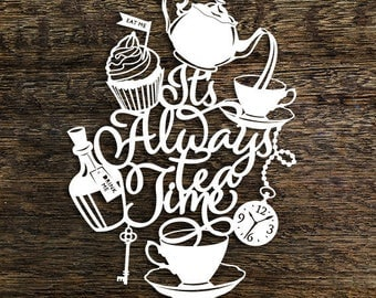 Papercut Template 'It's Always Tea Time' Alice in Wonderland Inspired PDF JPEG for handcutting & SVG file for Silhouette Cameo or Cricut