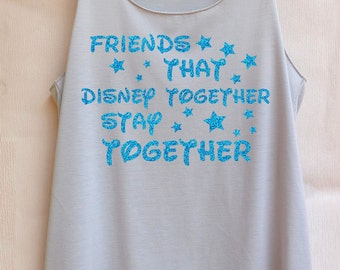 Friends that disney together stay together -Disney shirt,Disney tank top,Princess shirt,Princess tank top,Christmas shirt,Christmas tank top