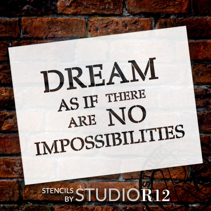 Dream As If There Are No Impossibilities - Word Stencil - Select Size - STCL1792 - by StudioR12