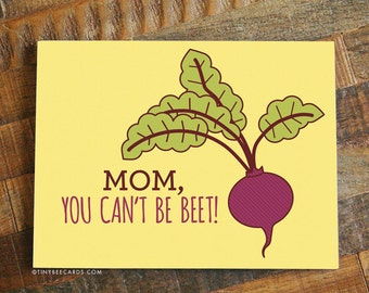 "Mother's Day or Mom Birthday Card - ""Mom, you can't be beet!"" pun card, funny mother's day, cute card for mom, mom card, mom day"