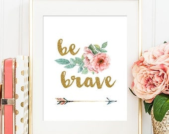 75% OFF SALE - Be Brave - 8x10 Inspirational Print, Motivational Quote, Inspirational Quote, Printable Art