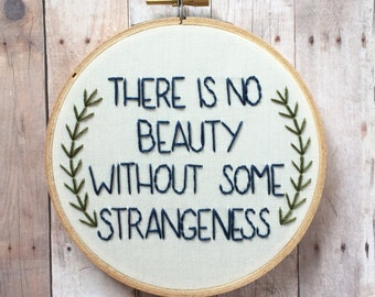 "Edgar Allan Poe quote hand embroidery hoop art. 5"" hoop. Home decor. There is No Beauty Without Strangeness."