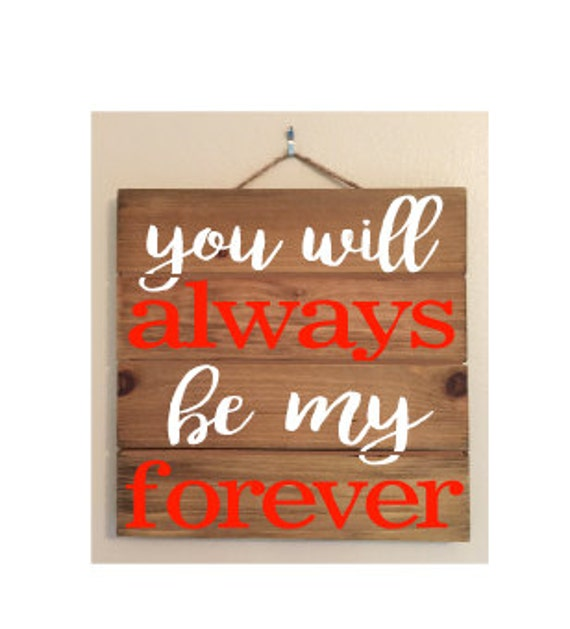 You Will Always Be My Forever Custom Wood Sign