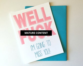 Well F*ck, I'm Going to Miss You // Funny Moving Card // Friends & Family // Single Card + Envelope // GC0254