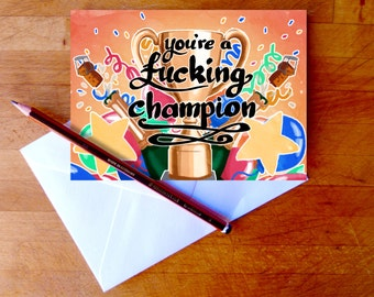 You're a f**king champion greetings card - congratulations card - birthday card