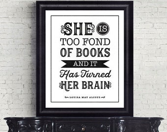 "Literary Art Print, ""She Is Too Fond of Books"" ~ Classic Literature Printable Quote by Louisa May Alcott, 8x10 Wall Art Poster"