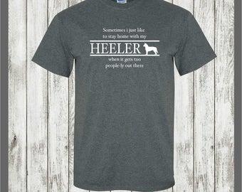 Australian Cattle dog T-shirt....Sometimes I just like to stay at......Heeler gift,Queensland Heeler,Blue Heeler,Red Heeler,herding dog gift