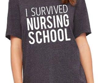 Nursing Student - I Survived Nursing School - Nurse Graduation Gift - Graduation Gift For Nurse - Nurses Week Gift Idea - Funny Nurse shirt
