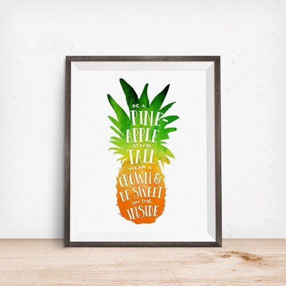 Printable Art, Be a Pineapple, Stand Tall, Wear a Crown, and Be Sweet on the Inside, Inspirational Quote, Digital Download Print, Quote Art