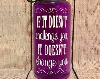 Inspirational Water Bottle // If It Doesn't Challenge You It Doesn't Change you // H2GO Bottle // BPA Free Water Bottle //