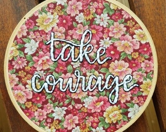 Take Courage Embroidery Hoop Art