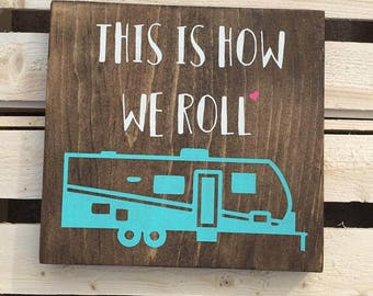This is How We Roll Wood Sign, Camper, Trailer, Camping, Outdoor, Adventure, Wall Art, Decor