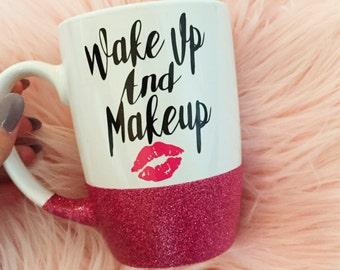 Glitter Mug, Wake up and Makeup, Personalized Mug, Funny Coffee Mug, Coffee Lovers Gift, Glitter Dipped mug, Latte Mug, Ceramic mug