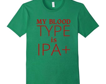 Beer Tshirt, Beer Shirt, My Blood Type Is IPA Plus Beer T-shirt for Men and Women, Funny Tshirts