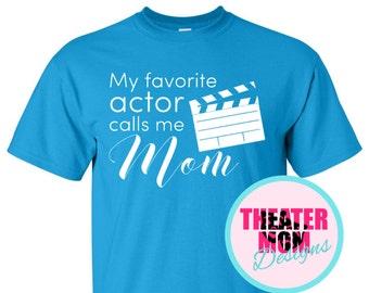 My Favorite Actor Calls Me Mom (or Mama, Grandma, Mum, anything you want!) - custom film actor t-shirt