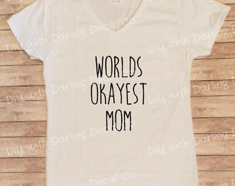 Worlds Okayest Mom Iron On Decal DIY Tee Shirt Do It Yourself Decal T Hoodie Sweatshirt Tote Bag Makeup Case V Neck Short Sleeve Tank Top