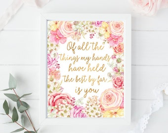 Of All The Things My Hands Have Held The Best By Far Is You - Baby Girls Decor Ideas - Pink And Gold Nursery Decor - Little Girl Quotes Art