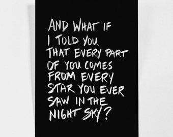 And What if I Told You That Every Part of You Comes from Every Star - Printable Poster