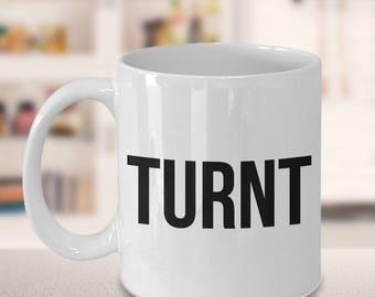 Turnt Mug - Sarcastic Coffee Mugs - Funny Coffee Mugs - All the Way Turnt Up - Coworker Gifts Funny Gag Gifts - Turnt Tea Mug