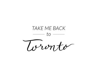 Digital Prints, Take Me Back To Toronto, Toronto Art, Digital Download, Typography Wall Art, Toronto Wall Art, Wall Prints, Printable Art