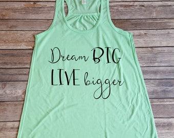 Dream Big Live Bigger Tank, Gift for Her, Fitness Tank, Inspirational
