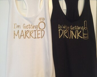 I'm Getting Married / So We're Getting Drunk Tank Tops - Bachelorette Party Tank Top - Bachelorette Party Shirts - Bridal Party Tank Tops