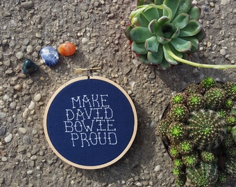 """Hand Embroidered """"Make David Bowie Proud"""" 4 Inch Hoop"""