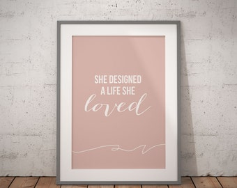 She Designed A Life She Loved  |  Printable Wall Art