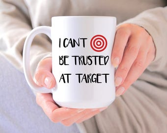 Funny Mugs - Can't Be Trusted At Target Coffee Mug - Funny Mugs for Women - Gifts for Her - Funny Coffee Mugs, Target, Birthday Mugs - Gift
