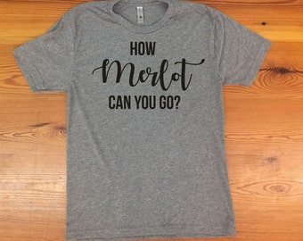 How Merlot Can You Go? triblend tshirt