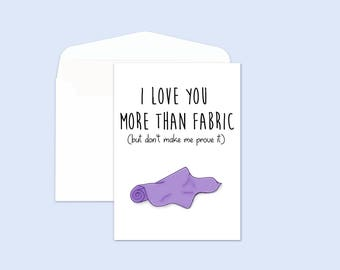 Printable Anniversary Card -  Funny Love Card for Him - Printable Mothers Day Card - I Love You More Than Fabric - 5x7 Printable Card