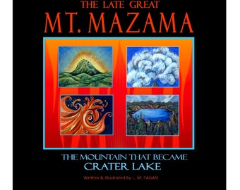 The Late Great Mt. Mazama; the story of Crater Lake
