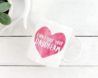 Inspirational Mug, Don't Quit Your Daydream Coffee Cup, Graduation Gift, Entrepreneur Mug, Motivational Mug, Watercolor Mug, Pink Mug